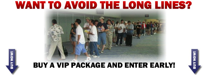 Want to avoid the long lines? Buy a VIP Package and enter early!